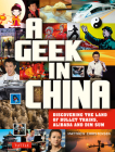 A Geek in China: Discovering the Land of Alibaba, Bullet Trains and Dim Sum Cover Image