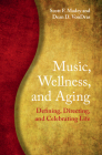 Music, Wellness, and Aging: Defining, Directing, and Celebrating Life Cover Image