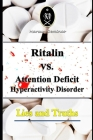 Ritalin VS. Attention Deficit Hyperactivity Disorder - Lies and Truths Cover Image