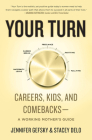 Your Turn: Careers, Kids, and Comebacks--A Working Mother's Guide Cover Image
