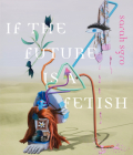 If the Future Is a Fetish Cover Image
