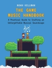 The Game Music Handbook: A Practical Guide to Crafting an Unforgettable Musical Soundscape Cover Image