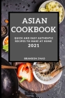 Asian Cookbook 2021: Quick and Easy Authentic Recipes to Make at Home Cover Image