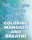 BREATHE - Coloring Mandala to Relax - Coloring Book for Adults: Press the Relax Button you have in your head - Colouring book for stressed adults or s Cover Image