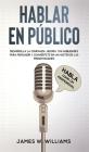 Hablar en público: Habla como un profesional - Desarrolla la confianza, mejora tus habilidades para persuadir y conviértete en un máster Cover Image