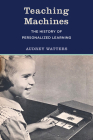Teaching Machines: The History of Personalized Learning Cover Image