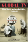 Global TV: New Media and the Cold War, 1946-69 Cover Image
