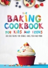 The Baking Cookbook for Kids and Teens: 200 Easy Recipes for Cookies, Cakes, Pizza and More! Cover Image