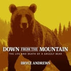 Down from the Mountain Lib/E: The Life and Death of a Grizzly Bear Cover Image