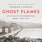 Ghost Flames Lib/E: Life and Death in a Hidden War, Korea 1950-1953 Cover Image