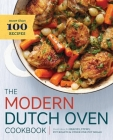 Modern Dutch Oven Cookbook: Fresh Ideas for Braises, Stews, Pot Roasts, and Other One-Pot Meals Cover Image