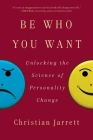 Be Who You Want: Unlocking the Science of Personality Change Cover Image
