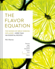 The Flavor Equation: The Science of Great Cooking Explained in More Than 100 Essential Recipes Cover Image