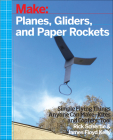 Planes, Gliders and Paper Rockets: Simple Flying Things Anyone Can Make--Kites and Copters, Too! Cover Image