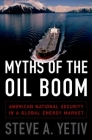 Myths of the Oil Boom: American National Security in a Global Energy Market Cover Image