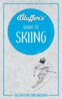 Bluffer's Guide to Skiing: Instant Wit and Wisdom (Bluffer's Guides) Cover Image