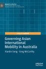 Governing Asian International Mobility in Australia (Mobility & Politics) Cover Image