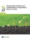 Perspectives d'avenir pour l'alimentation et l'agriculture dans le monde Cover Image