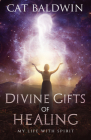 Divine Gifts of Healing: My Life with Spirit Cover Image