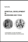 SPIRITUAL DEVELOPMENT in BUDDHISM AND YOGA: Fundamentals and Practice - A Roadmap to Perfection Cover Image