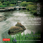 Infinite Spaces: The Art and Wisdom of the Japanese Garden; Based on the Sakuteiki by Tachibana No Toshitsuna Cover Image