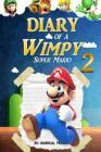 Super Mario: Diary of a Wimpy Super Mario 2: (An Unofficial Mario Book) Cover Image
