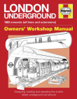 London Underground: 1863 onwards (all lines and extensions) Designing, building and operating the world's oldest underground (Owners' Workshop Manual) Cover Image