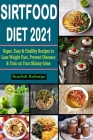 Sirtfood Diet #2021: Super, Easy & Healthy Recipes to Lose Weight Fast, Prevent Diseases & Turn on Your Skinny Gene Cover Image
