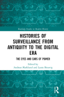 Histories of Surveillance from Antiquity to the Digital Era: The Eyes and Ears of Power (Routledge Studies in Modern History) Cover Image