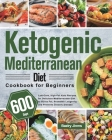 Ketogenic Mediterranean Diet Cookbook for Beginners: 600-Day Low-Carb, High-Fat Keto Recipes for Delicious Mediterranean Diet to Burns Fat, Promotes L Cover Image