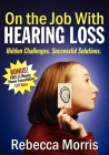 On the Job with Hearing Loss: Hidden Challenges Successful Solutions Cover Image