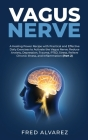 Vagus Nerve: A Healing Power Recipe with Practical and Effective Daily Exercises to Activate the Vagus Nerve; Reduce Anxiety, Depre Cover Image