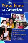 The New Face of America: How the Emerging Multiracial, Multiethnic Majority Is Changing the United States Cover Image