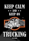 Keep Calm and Keep on Trucking Log Book: Log Book for Truckers Cover Image