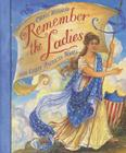 Remember the Ladies: 100 Great American Women Cover Image