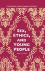 Sex, Ethics, and Young People: Young People and Ethical Sex (Critical Studies in Gender) Cover Image