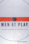 Men at Play: A Working Understanding of Professional Hockey Cover Image