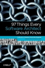 97 Things Every Software Architect Should Know: Collective Wisdom from the Experts Cover Image