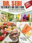 Dr. Sebi Treatment and Cures Book: The Ultimate Alkaline Diet Cookbook. 500+ Recipes to Rebalance the Acidity Level in Your Body, Prevent Diseases, an Cover Image