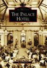 The Palace Hotel (Images of America (Arcadia Publishing)) Cover Image