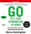 Go Put Your Strengths to Work: 6 Powerful Steps to Achieve Outstanding Performance Cover Image
