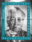 Documentary Photography Reconsidered: History, Theory and Practice Cover Image