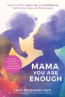 Mama, You Are Enough: How to Create Calm, Joy, and Confidence Within the Chaos of Motherhood Cover Image