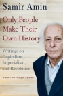Only People Make Their Own History: Writings on Capitalism, Imperialism, and Revolution Cover Image