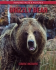 Grizzly Bear: Amazing Facts & Pictures Cover Image