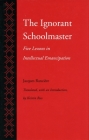 The Ignorant Schoolmaster: Five Lessons in Intellectual Emancipation Cover Image