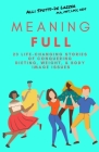 MeaningFULL: 23 Life-Changing Stories of Conquering Dieting, Weight, & Body Image Issues Cover Image