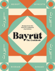 Bayrut: The Cookbook: Recipes from the Heart of a Lebanese City Kitchen Cover Image