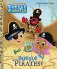 Bubble Pirates! (Bubble Guppies) (Little Golden Book) Cover Image