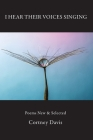 I Hear Their Voices Singing: Poems New & Selected Cover Image